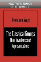 The Classical Groups: Their Invariants and Representations (PMS-1) - Princeton Landmarks in Mathematics and Physics (Paperback)