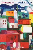 Democracy and the Public Space in Latin America (Paperback)