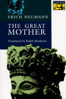 The Great Mother: An Analysis of the Archetype - Bollingen Series (Hardback)