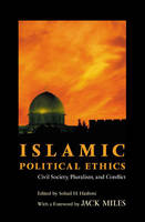 Islamic Political Ethics: Civil Society, Pluralism and Conflict - Ethikon Series in Comparative Ethics (Hardback)