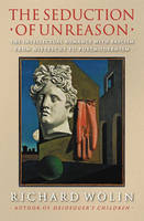 The Seduction of Unreason: The Intellectual Romance with Fascism from Nietzsche to Postmodernism (Hardback)