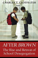 After Brown: The Rise and Retreat of School Desegregation (Hardback)