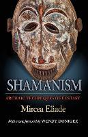 Shamanism: Archaic Techniques of Ecstasy - Mythos: The Princeton/Bollingen Series in World Mythology (Paperback)