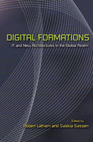 Digital Formations: IT and New Architectures in the Global Realm (Hardback)