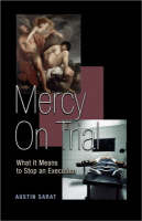 Mercy on Trial: What It Means to Stop an Execution (Hardback)