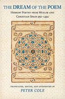 The Dream of the Poem: Hebrew Poetry from Muslim and Christian Spain, 950-1492 - Lockert Library of Poetry in Translation (Hardback)