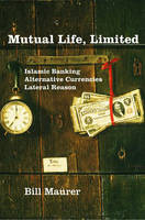 Mutual Life, Limited: Islamic Banking, Alternative Currencies, Lateral Reason (Hardback)