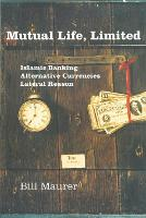 Mutual Life, Limited: Islamic Banking, Alternative Currencies, Lateral Reason (Paperback)