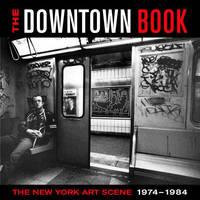 The Downtown Book: The New York Art Scene 1974-1984 (Hardback)