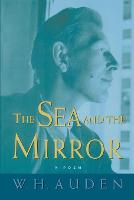 The Sea and the Mirror: A Commentary on Shakespeare's The Tempest - W.H. Auden: Critical Editions (Paperback)
