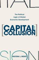 Capital and Collusion: The Political Logic of Global Economic Development (Hardback)