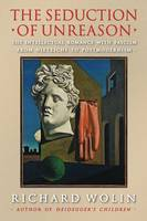 The Seduction of Unreason: The Intellectual Romance with Fascism from Nietzsche to Postmodernism (Paperback)