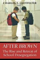 After Brown: The Rise and Retreat of School Desegregation (Paperback)