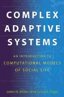 Complex Adaptive Systems: An Introduction to Computational Models of Social Life - Princeton Studies in Complexity 14 (Paperback)