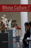 Whose Culture?: The Promise of Museums and the Debate over Antiquities (Hardback)