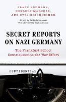 Secret Reports on Nazi Germany: The Frankfurt School Contribution to the War Effort (Hardback)