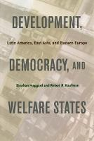 Development, Democracy, and Welfare States: Latin America, East Asia, and Eastern Europe (Paperback)
