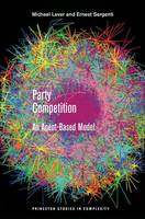 Party Competition: An Agent-Based Model - Princeton Studies in Complexity 20 (Paperback)