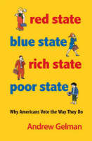 Red State, Blue State, Rich State, Poor State: Why Americans Vote the Way They Do (Hardback)