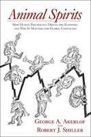 Animal Spirits: How Human Psychology Drives the Economy, and Why It Matters for Global Capitalism (Hardback)