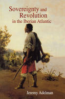 Sovereignty and Revolution in the Iberian Atlantic (Paperback)