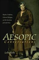 Aesopic Conversations: Popular Tradition, Cultural Dialogue, and the Invention of Greek Prose - Martin Classical Lectures (Paperback)