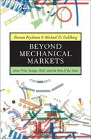 Beyond Mechanical Markets: Asset Price Swings, Risk, and the Role of the State (Hardback)