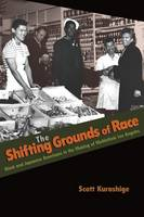 The Shifting Grounds of Race: Black and Japanese Americans in the Making of Multiethnic Los Angeles - Politics and Society in Modern America (Paperback)