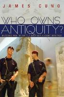 Who Owns Antiquity?: Museums and the Battle over Our Ancient Heritage (Paperback)