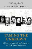 Taming the Unknown: A History of Algebra from Antiquity to the Early Twentieth Century (Hardback)