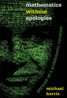 Mathematics without Apologies: Portrait of a Problematic Vocation (Hardback)