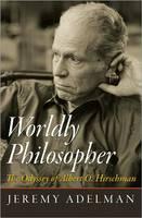 Worldly Philosopher: The Odyssey of Albert O. Hirschman (Hardback)