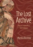 The Lost Archive: Traces of a Caliphate in a Cairo Synagogue - Jews, Christians, and Muslims from the Ancient to the Modern World (Hardback)