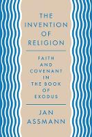 The Invention of Religion: Faith and Covenant in the Book of Exodus (Hardback)