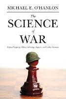 The Science of War: Defense Budgeting, Military Technology, Logistics, and Combat Outcomes (Paperback)