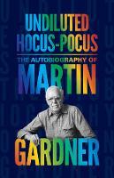 Undiluted Hocus-Pocus: The Autobiography of Martin Gardner (Hardback)