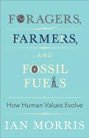 Foragers, Farmers, and Fossil Fuels: How Human Values Evolve - The University Center for Human Values Series 45 (Hardback)