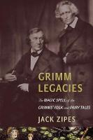 Grimm Legacies: The Magic Spell of the Grimms' Folk and Fairy Tales (Hardback)