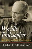 Worldly Philosopher: The Odyssey of Albert O. Hirschman (Paperback)