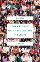 The Crisis of Multiculturalism in Europe: A History (Hardback)