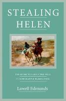 Stealing Helen: The Myth of the Abducted Wife in Comparative Perspective (Hardback)