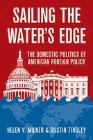Sailing the Water's Edge: The Domestic Politics of American Foreign Policy (Hardback)