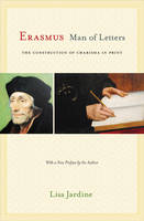 Erasmus, Man of Letters: The Construction of Charisma in Print - Updated Edition (Paperback)