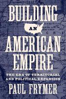 Building an American Empire: The Era of Territorial and Political Expansion - Princeton Studies in American Politics: Historical, International, and Comparative Perspectives (Hardback)