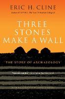 Three Stones Make a Wall: The Story of Archaeology (Hardback)