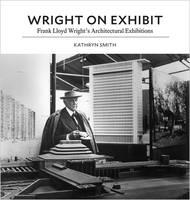 Wright on Exhibit: Frank Lloyd Wright's Architectural Exhibitions (Hardback)