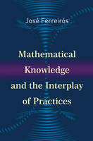 Mathematical Knowledge and the Interplay of Practices (Hardback)