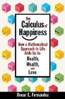The Calculus of Happiness: How a Mathematical Approach to Life Adds Up to Health, Wealth, and Love (Hardback)
