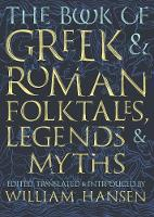 The Book of Greek and Roman Folktales, Legends, and Myths (Hardback)