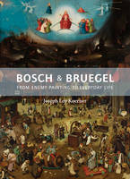 Bosch and Bruegel: From Enemy Painting to Everyday Life - Bollingen Series XXXV: 57 - Bollingen Series (General) 209 (Hardback)